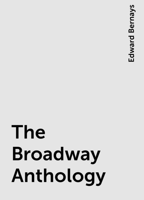 The Broadway Anthology, Edward Bernays