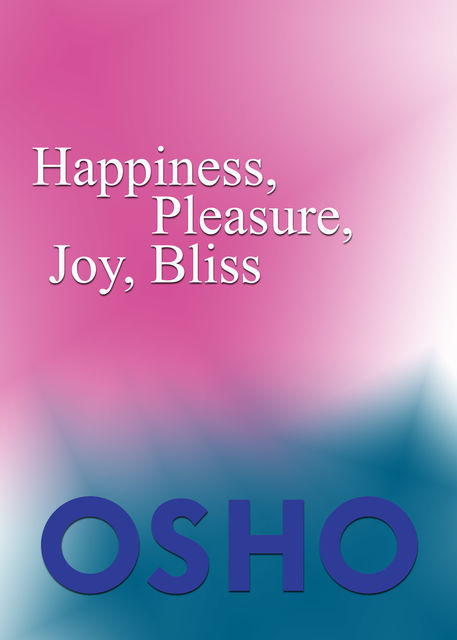 Happiness, Pleasure, Joy, Bliss, Osho