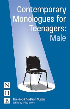 Contemporary Monologues for Teenagers: Male, Trilby James