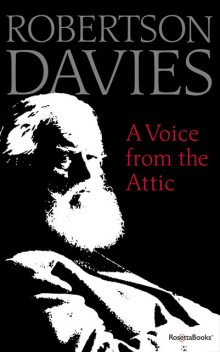 A Voice from the Attic, Robertson Davies