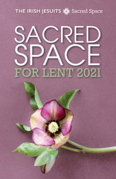Sacred Space for Lent 2021, The Irish Jesuits