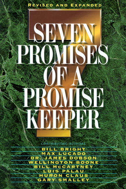 Seven Promises of a Promise Keeper, Jack Hayford, Gary Smalley, James Dobson, Max Lucado, Charles R. Swindoll, Bill Bright, Crawford Loritts, Howard Hendricks, Isaac Canales, Luis Palau, Promise Keepers