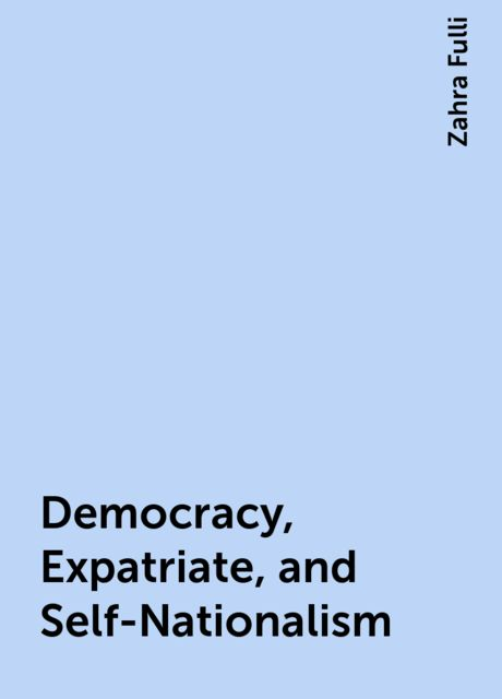 Democracy, Expatriate, and Self-Nationalism, Zahra Fulli