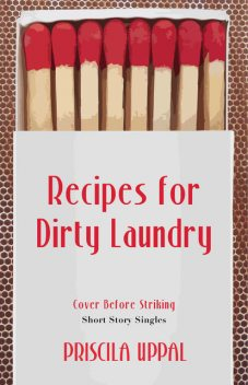Recipes for Dirty Laundry, Priscila Uppal