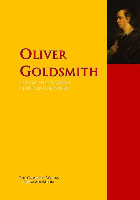 The Collected Works of Oliver Goldsmith, Oliver Goldsmith