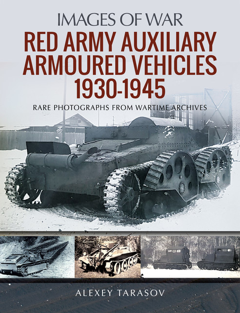 Red Army Auxiliary Armoured Vehicles, 1930–1945, Alexey Tarasov