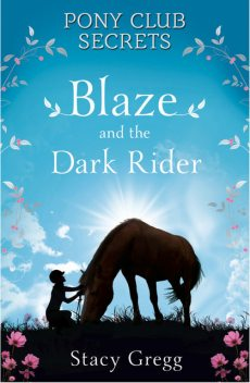 Blaze and the Dark Rider (Pony Club Secrets, Book 2), Stacy Gregg