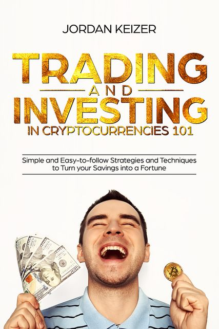 Trading and Investing in Cryptocurrencies 101, Jordan Keizer