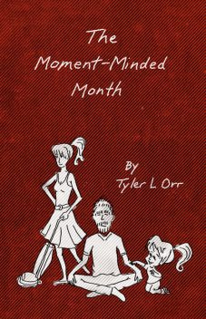 The Moment-Minded Month, Tyler L.Orr