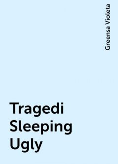 Tragedi Sleeping Ugly, Greensa Violeta