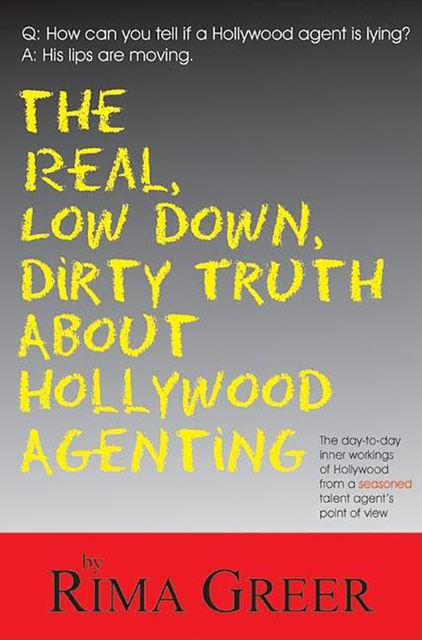 Real, Low Down, Dirty Truth about Hollywood Agenting, Rima Greer