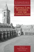 Natural Law, Economics and the Common Good, Samuel Gregg