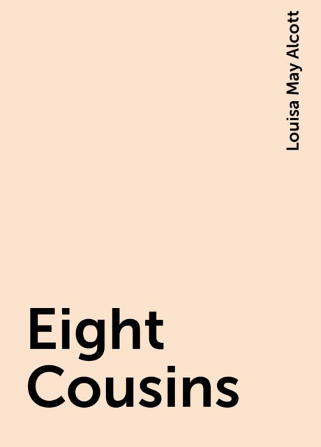 Eight Cousins, Louisa May Alcott