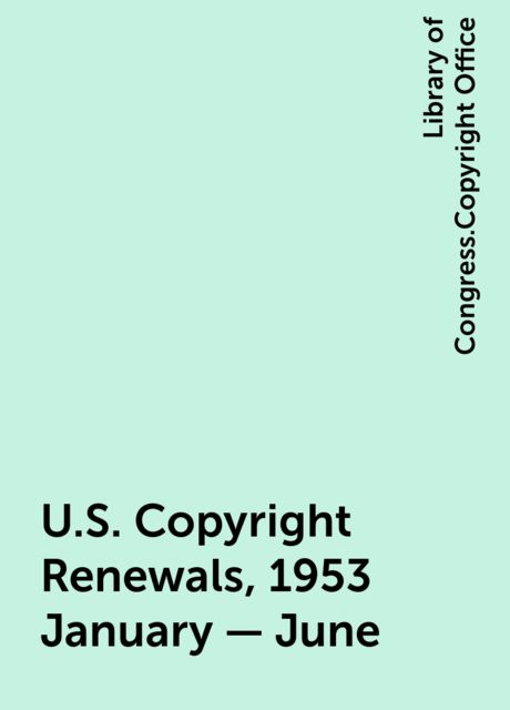 U.S. Copyright Renewals, 1953 January - June, Library of Congress.Copyright Office