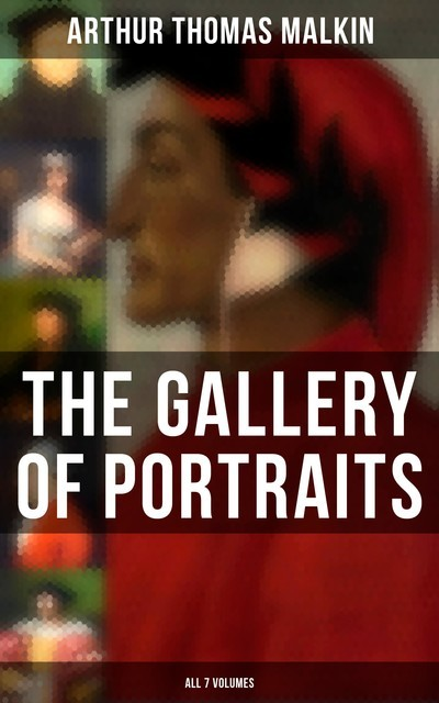 The Gallery of Portraits (All 7 Volumes), Arthur Thomas Malkin