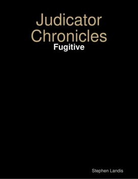 Judicator Chronicles: Fugitive, Stephen Landis