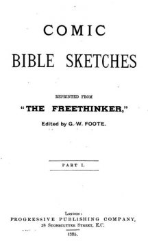 """Comic Bible Sketches, Reprinted from """"The Freethinker"""", G.W.Foote"""