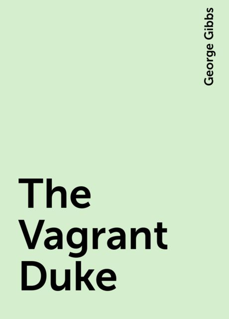 The Vagrant Duke, George Gibbs