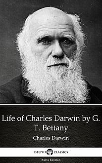 Life of Charles Darwin by G. T. Bettany – Delphi Classics (Illustrated), G.T.Bettany