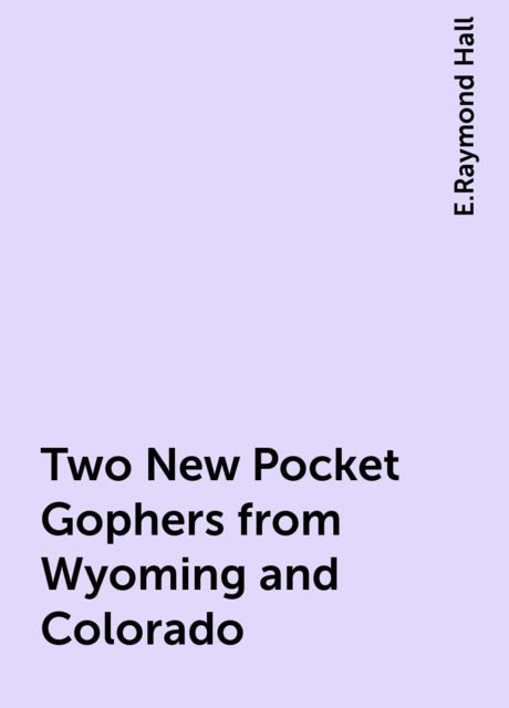Two New Pocket Gophers from Wyoming and Colorado, E.Raymond Hall