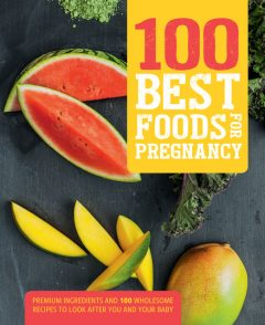 100 Best Foods for Pregnancy, Love Food Editors