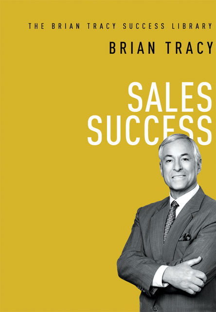 Sales Success (The Brian Tracy Success Library), Brian Tracy