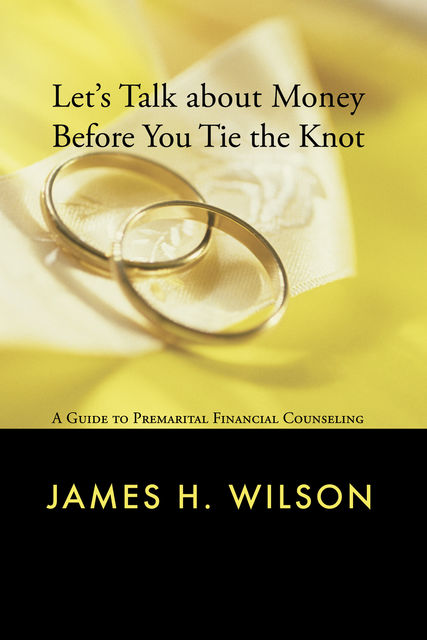 Let's Talk about Money before You Tie the Knot, James Wilson