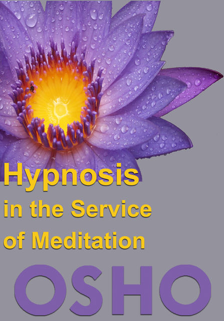 Hypnosis in the Service of Meditation, Osho