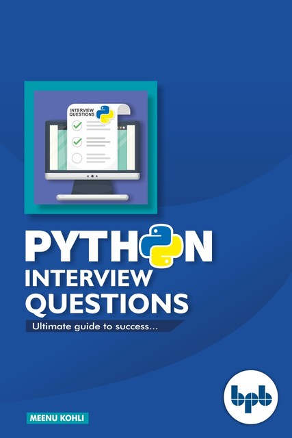 Python Interview Questions: Ultimate Guide to Success, Meenu Kohli