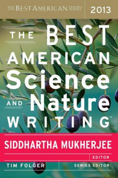 The Best American Science and Nature Writing 2013, Siddhartha Mukherjee, Tim Folger