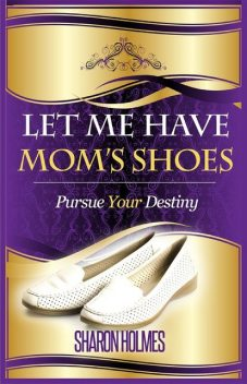 Let Me Have Mom's Shoes, Sharon Holmes