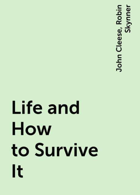 Life and How to Survive It, John Cleese, Robin Skynner