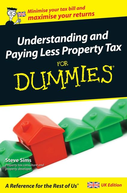 Understanding and Paying Less Property Tax For Dummies, Steve Sims