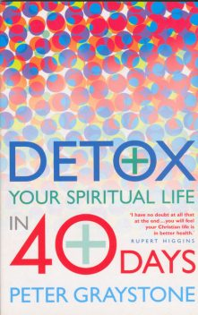 Detox Your Spiritual Life in 40 Days, Peter Graystone