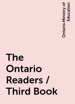 The Ontario Readers / Third Book, Ontario.Ministry of Education