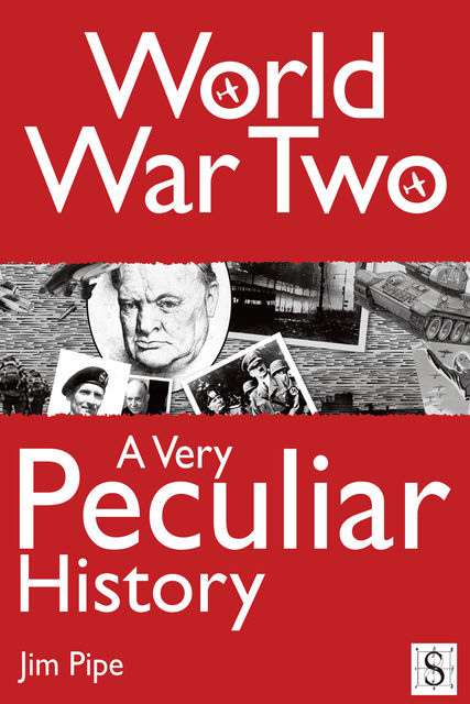 World War Two, A Very Peculiar History, Jim Pipe