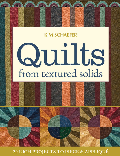 Quilts from Textured Solids, Kim Schaefer
