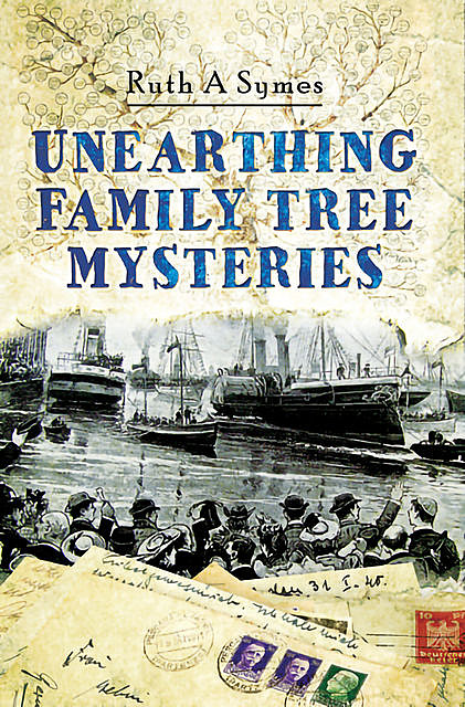 Unearthing Family Tree Mysteries, Ruth A Symes