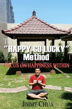 "The ""Happy Go Lucky"" Method, Jimmy Chua"