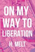On My Way To Liberation, H. Melt