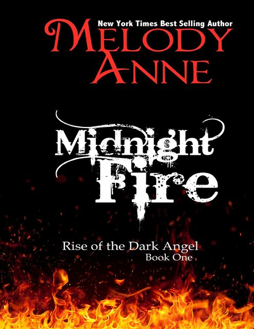 Midnight Fire – Rise of the Dark Angel – Book One, Melody Anne
