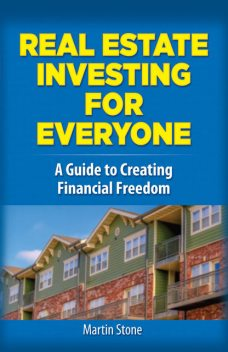 Real Estate Investing for Everyone, Martin Stone