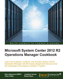 Microsoft System Center 2012 R2 Operations Manager Cookbook, Steve Beaumont