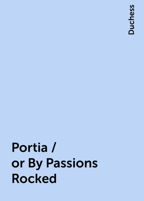 Portia / or By Passions Rocked, Duchess