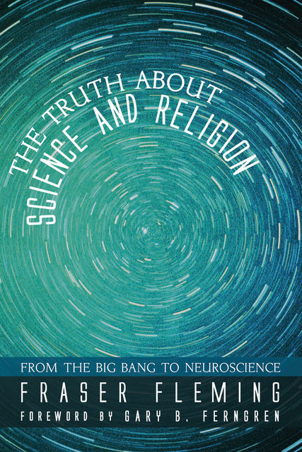 The Truth about Science and Religion, Fraser Fleming