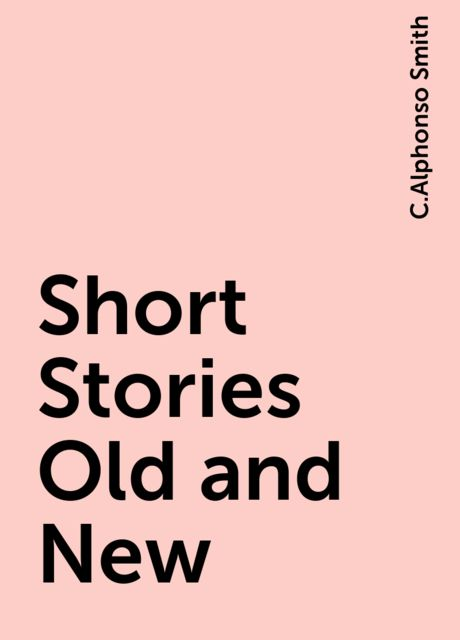 Short Stories Old and New, C.Alphonso Smith