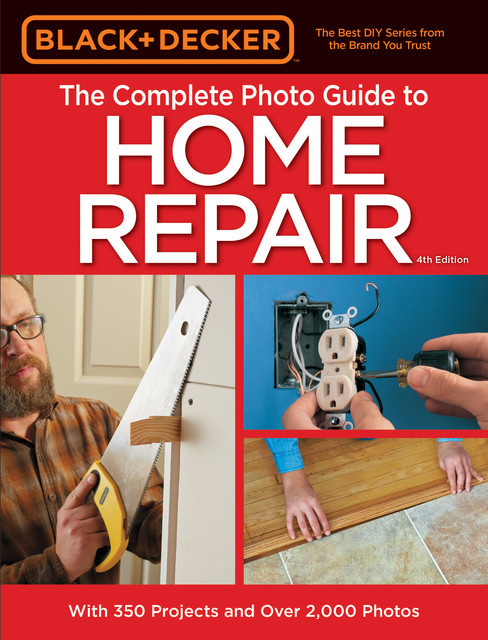 Black & Decker The Complete Photo Guide to Home Repair, 4th Edition, Editors of Cool Springs Press