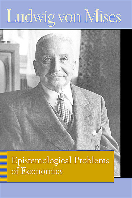 Epistemological Problems of Economics, Ludwig Von Mises