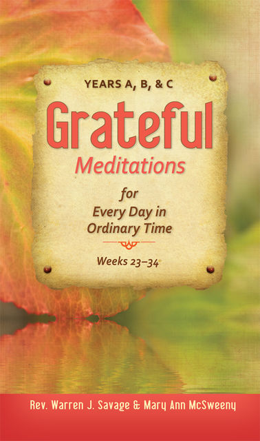 Grateful Meditations for Every Day in Ordinary Time, Mary Ann McSweeny, Rev.Warren J.Savage