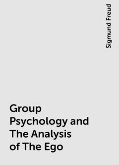 Group Psychology and The Analysis of The Ego, Sigmund Freud